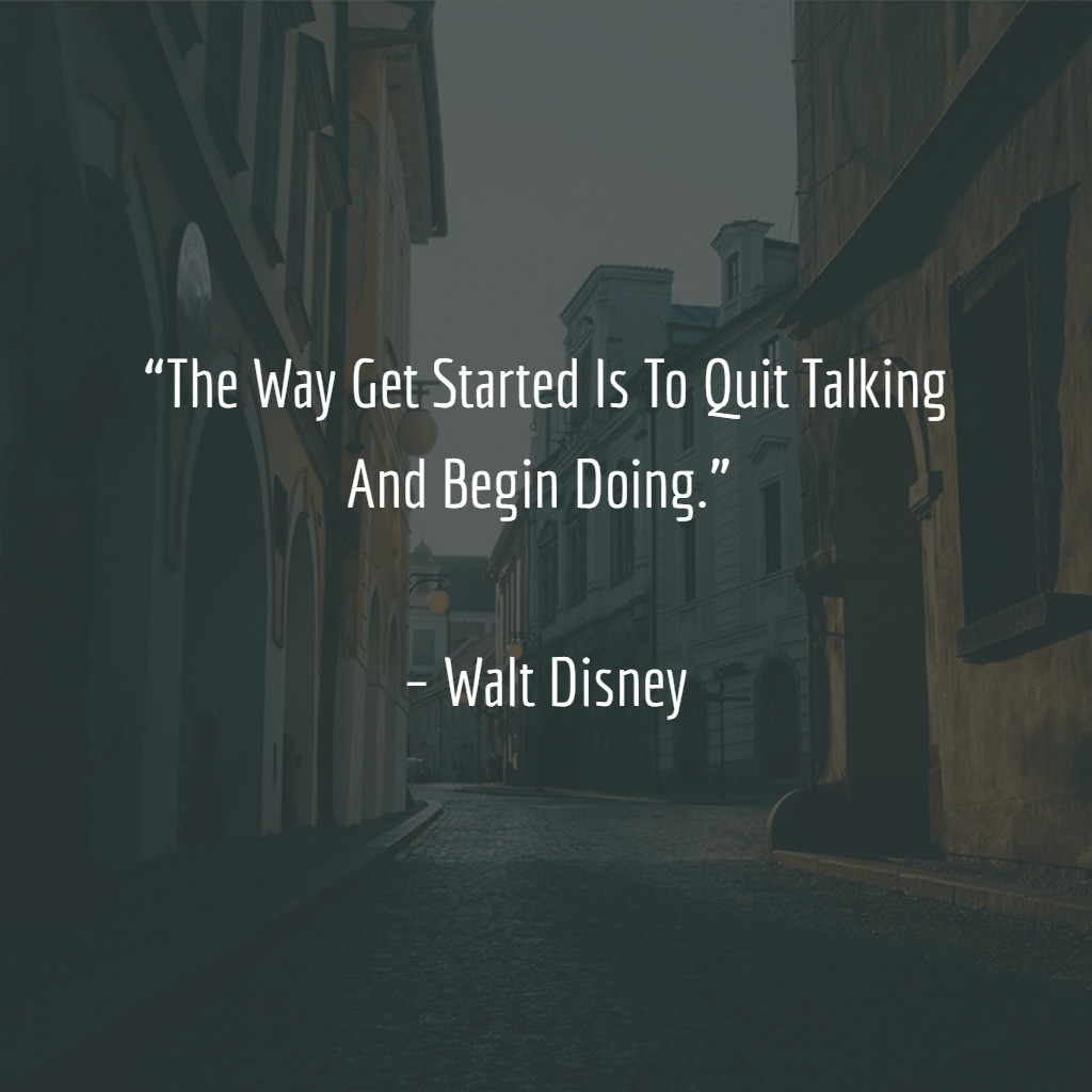 """""""The Way Get Started Is To Quit Talking And Begin Doing."""" – Walt Disney [1024×1024]"""