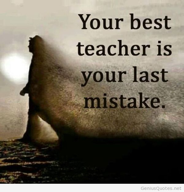 """Your Best Teacher is Your Last Mistake."" – Unknown [600 x 627]"