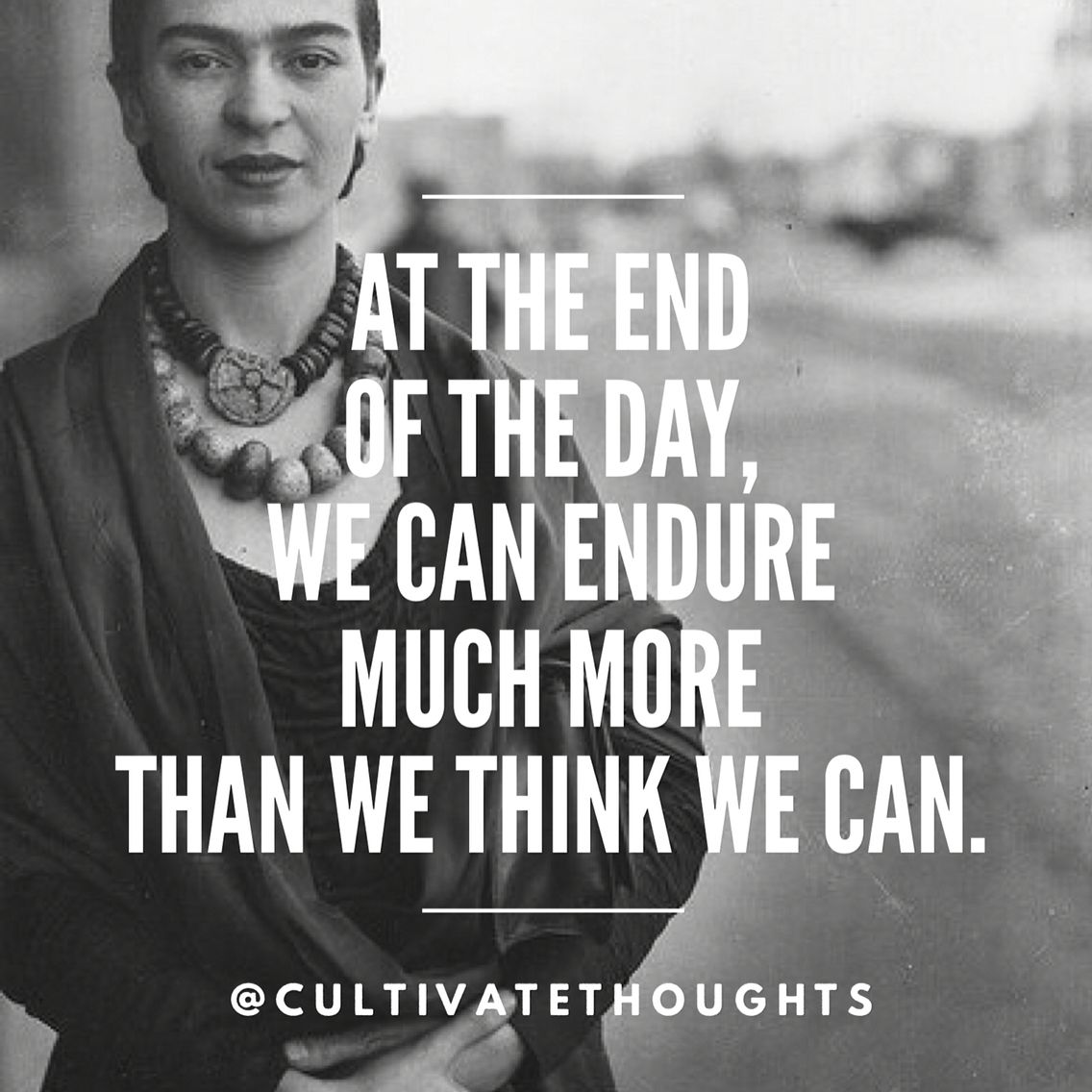 "Happy Birthday Frida Kahlo – ""At the end of the day, we can endure much more than we think we can."" [1036×1036]"