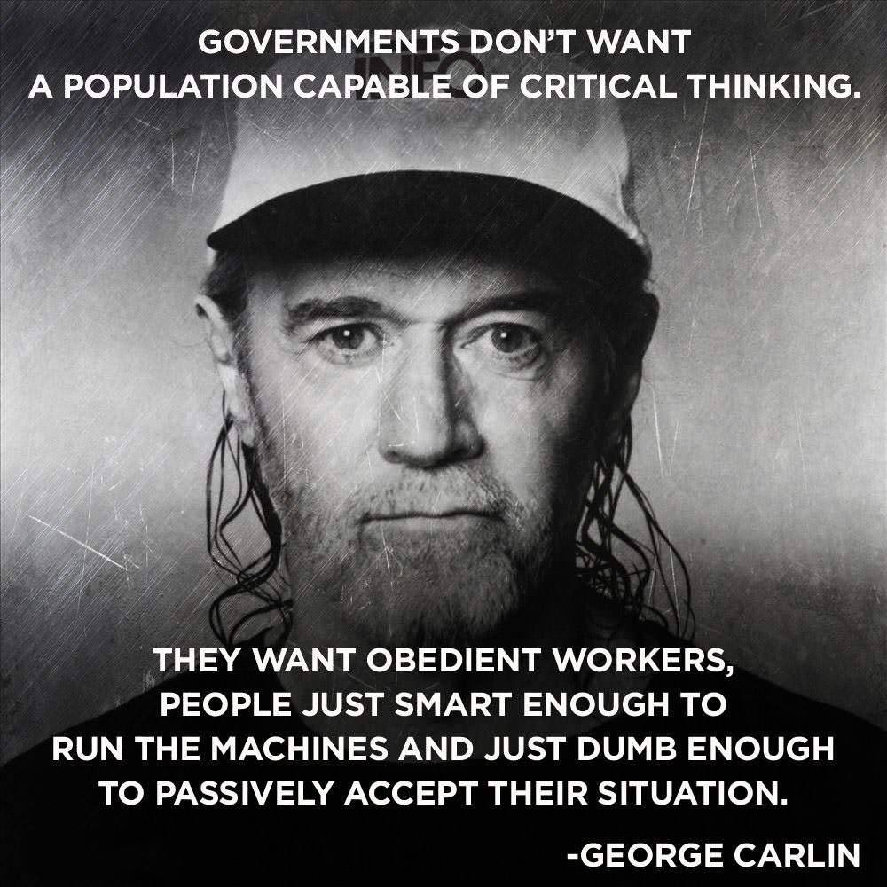 """Governments don't want a population…"". – George Carlin [1000X1000]"