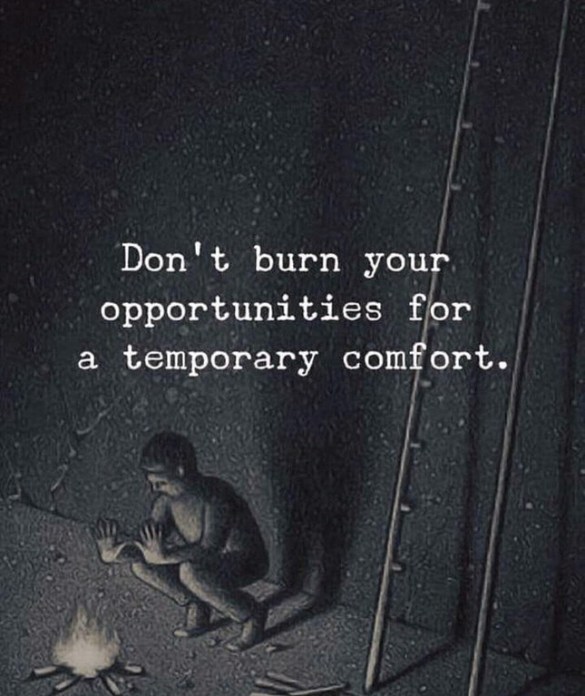 [Image] don't burn your opportunities for a temporary comfort