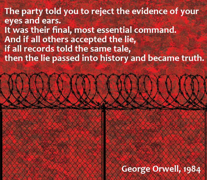 """The party told you to reject the evidence of your eyes and ears."" – George Orwell [792×691]"