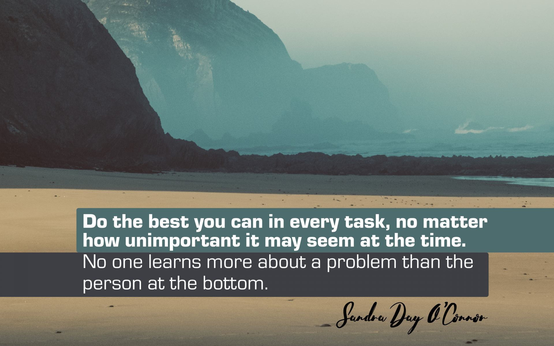 """Do the best you can in every task, no matter how unimportant it may seem at the time. No one learns more about a problem than the person at the bottom."" Sandra Day O'Connor! [1920×1200]"