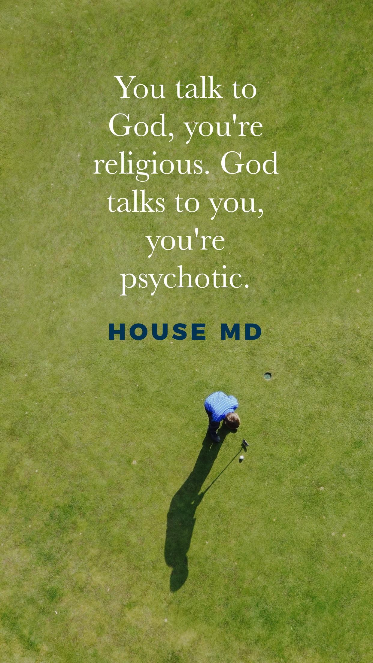 """You talk to god…"" – House MD [1242×2208]"