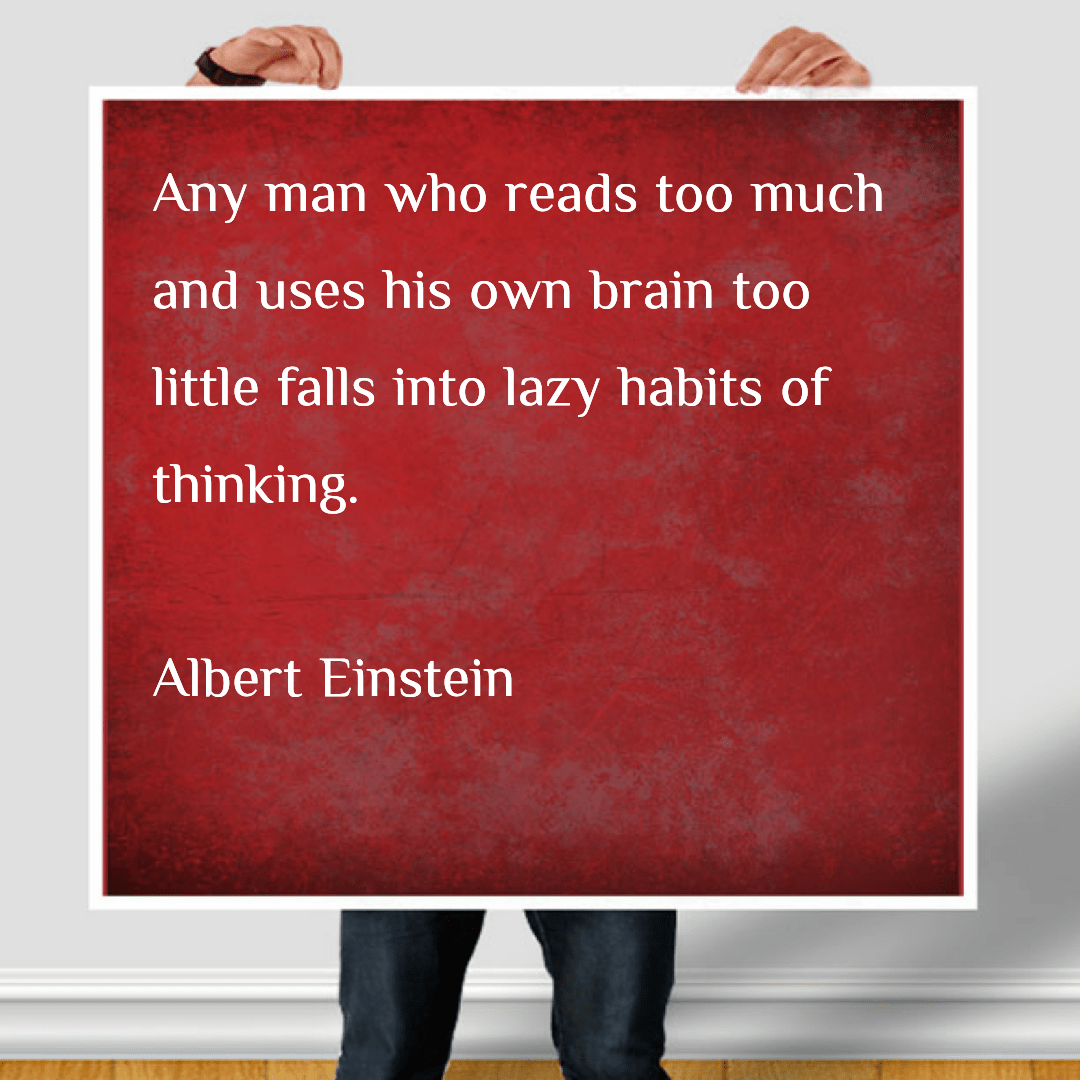 Any man who reads too much and uses his own brain too little falls into lazy habits of thinking. Albert Einstein (1200×500)