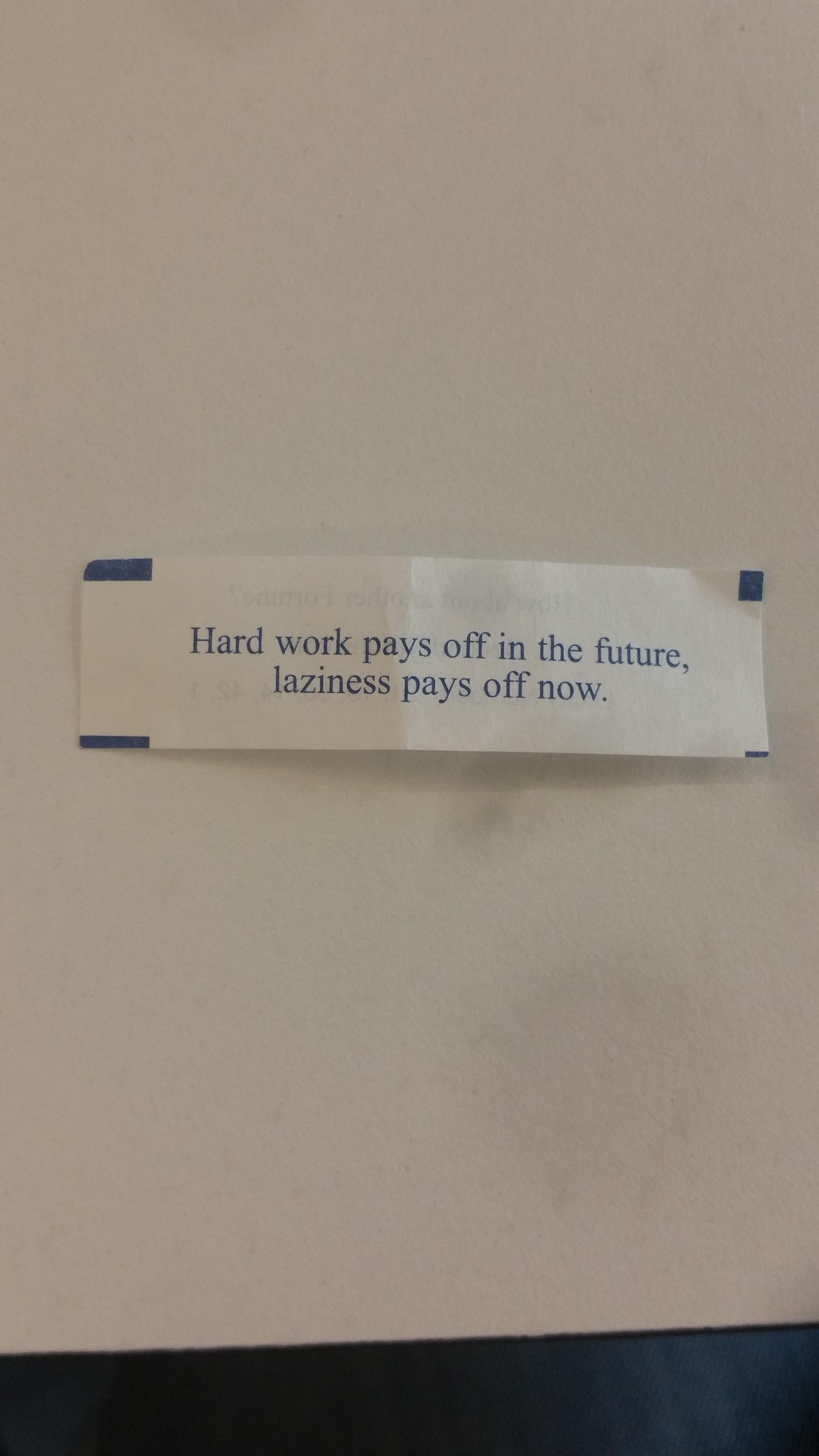 Hard work pays off in the future, laziness pays off now. https://inspirational.ly