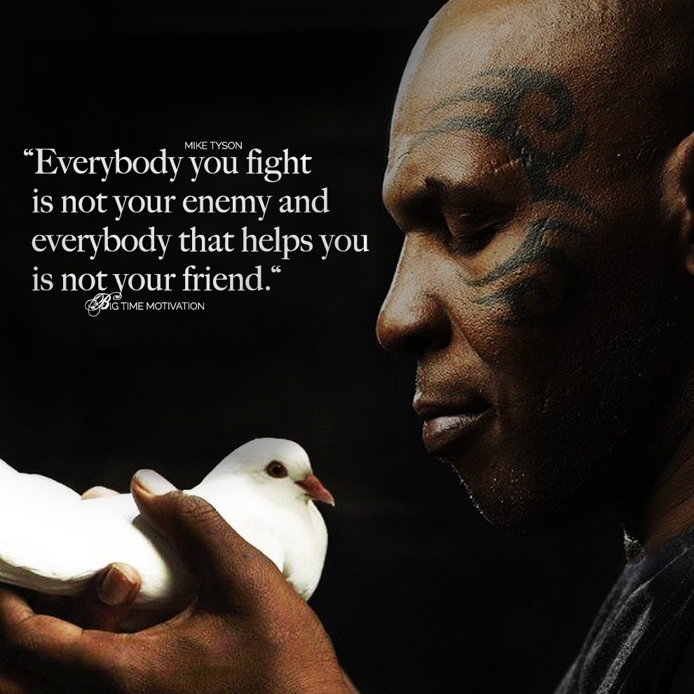 "[OC] ""Everybody you fight is not your enemy"" – Mike Tyson [990 x 990]"