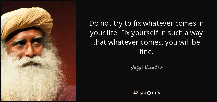 """Do not try to fix what ever comes in your life. Fix yourself in such a way that what ever comes, you will be fine."" – Jaggi Vasudev [850 x 400]"