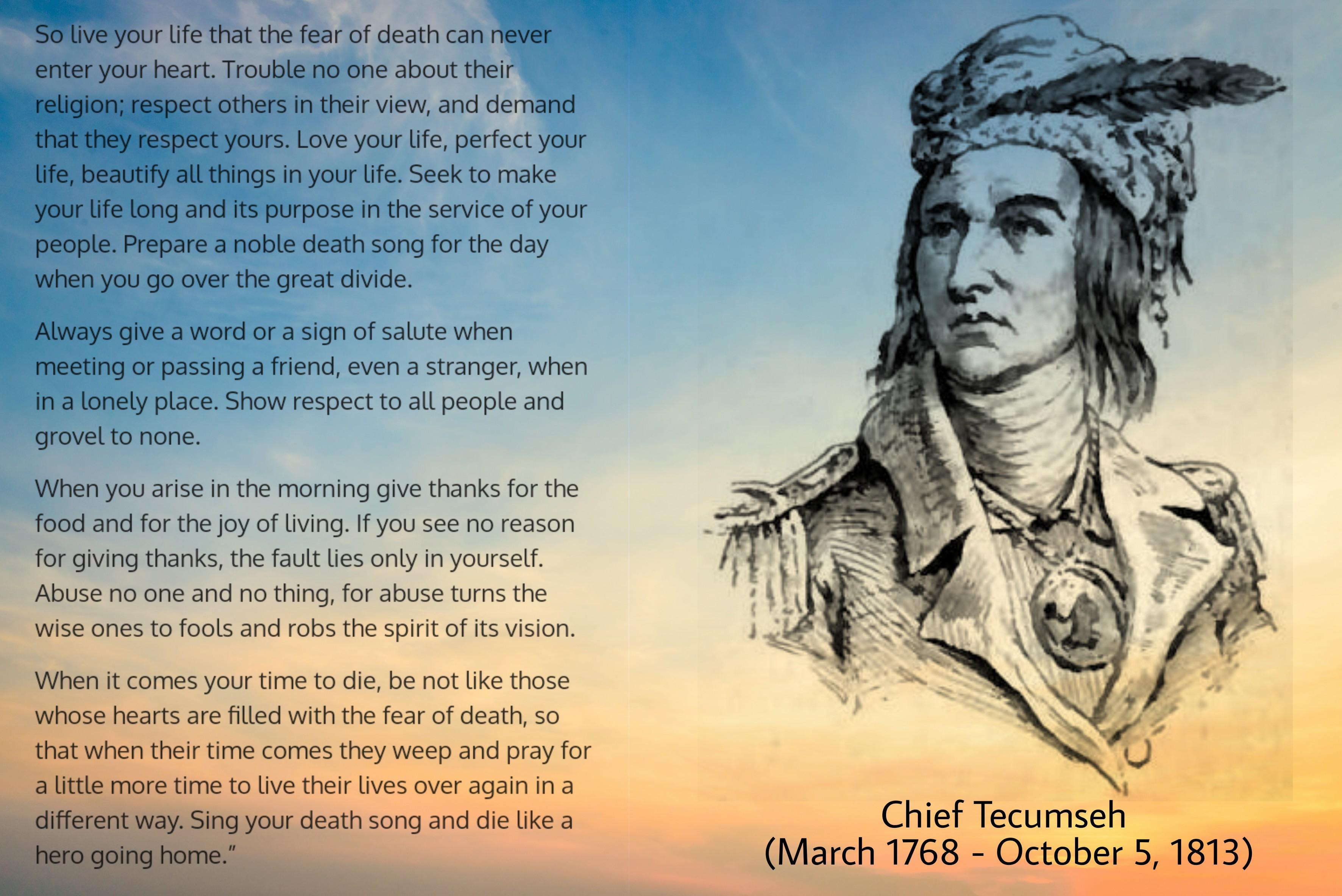 So live your life that the fear of death can never enter your heart. – Chief Tecumseh [3544×2366]
