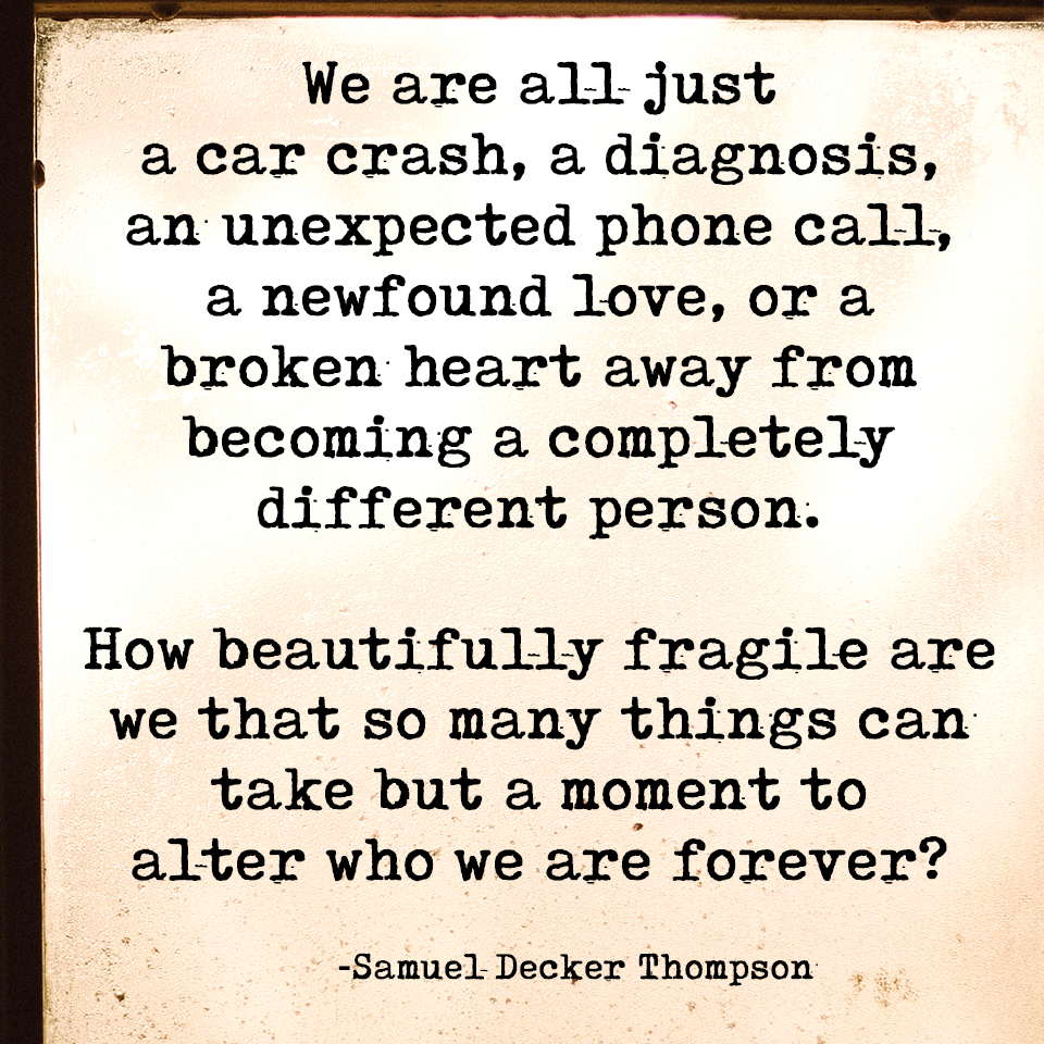 """We are all just a car crash…"" -Samuel Decker Thompson [960×960]"
