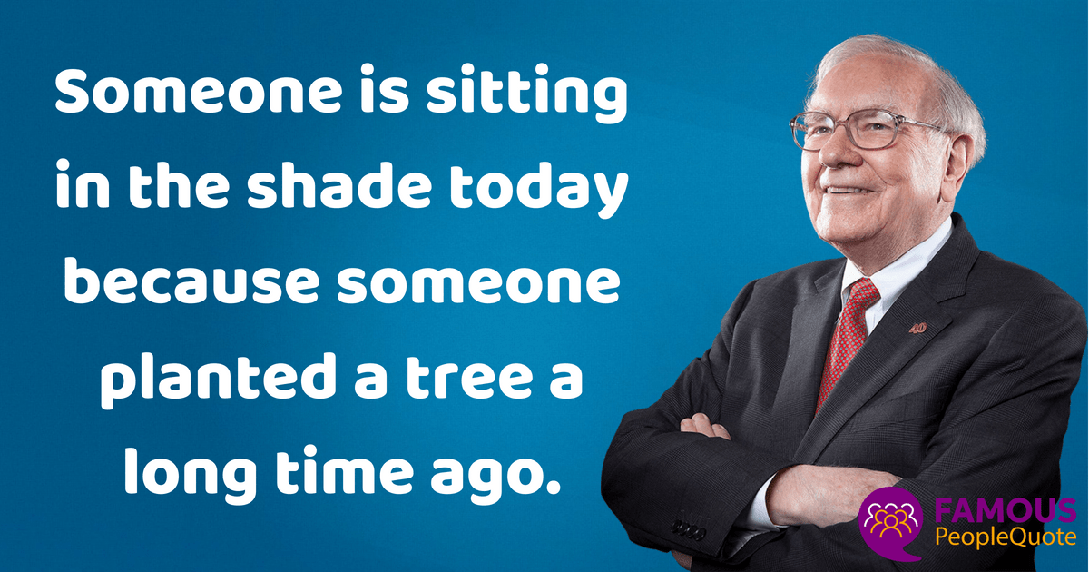"""Someone is sitting in the shade today because someone planted a tree a long time ago."" – Warren Buffett [1200×630]"