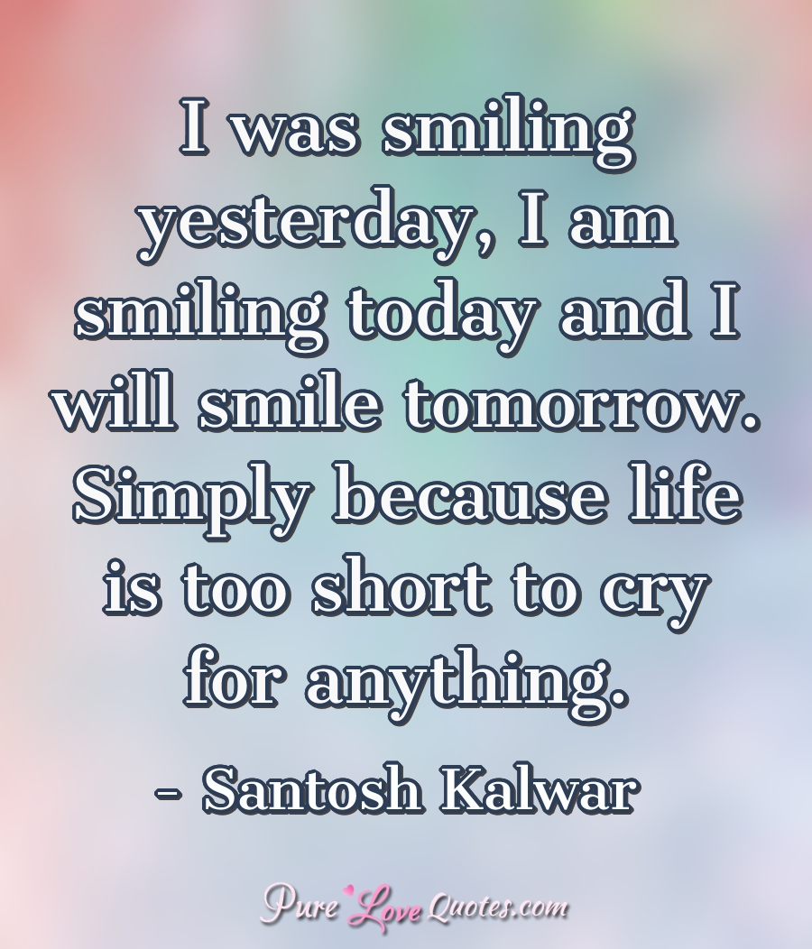 I was smiling yesterday, I am smiling today and I will smile tomorrow… – Santosh Kalwar (682×797)