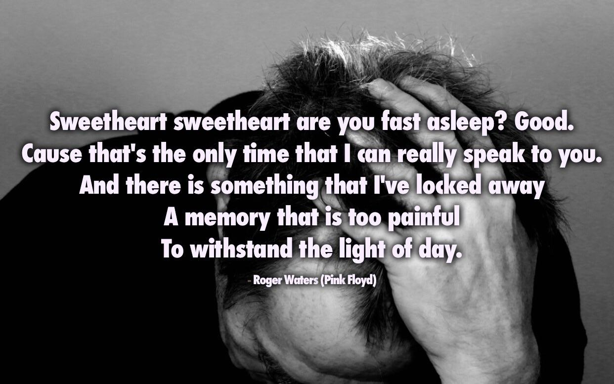 """Sweetheart sweetheart are you fast asleep? …"" Roger Waters (Pink Floyd) [1242×777]"