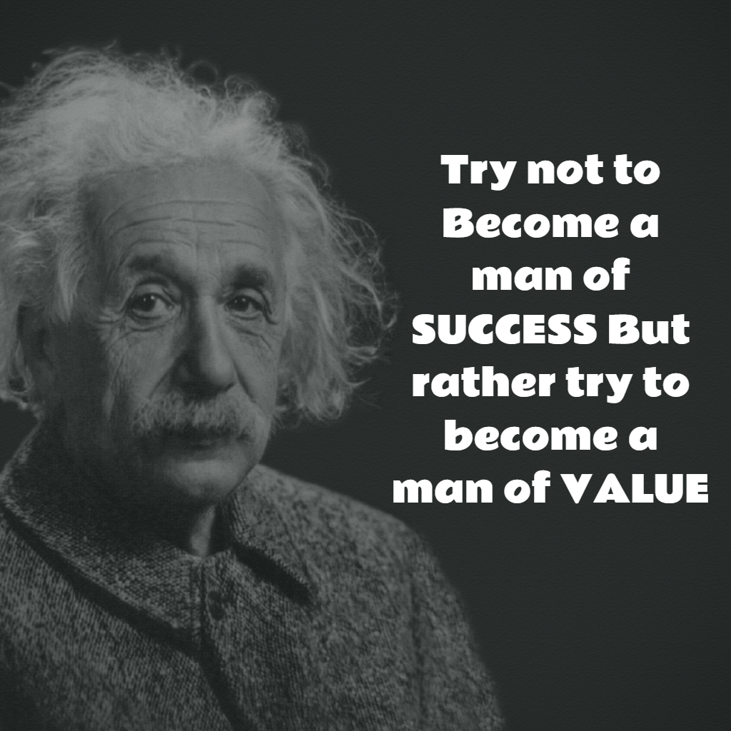 """Try Not to Become a Man of Success. Rather Become a Man of Value."" – Albert Einstein [1024X1024]"