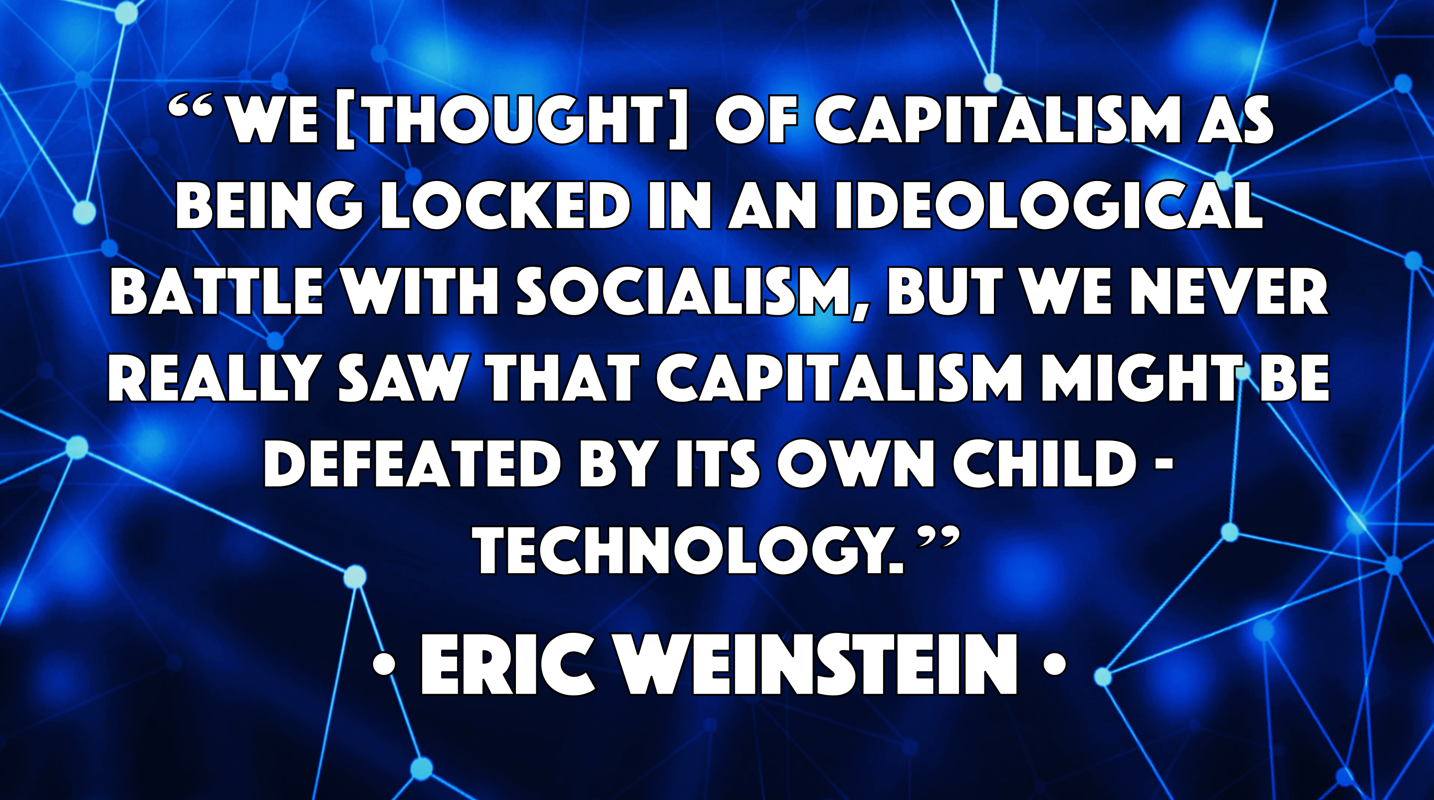 """We thought of capitalism…"" -Eric Weinstein [2874 × 1604]"
