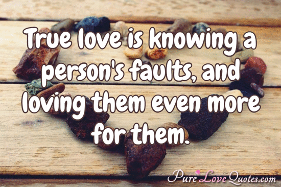True love is knowing a person's faults, and loving them even more for them. [550×366]