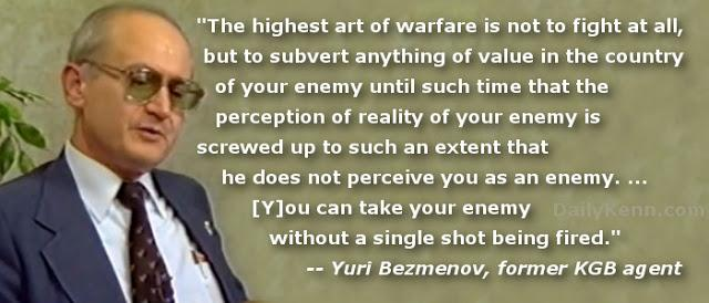 "Former KGB Agent Yuri Bezmenov – ""The highest art of warfare is not to fight at all but to subvert anything of value in the country of your enemy until such time that the perception of reality of your enemy is screwed up to such an extent that he does not perceive you as an enemy."" (640×274)"