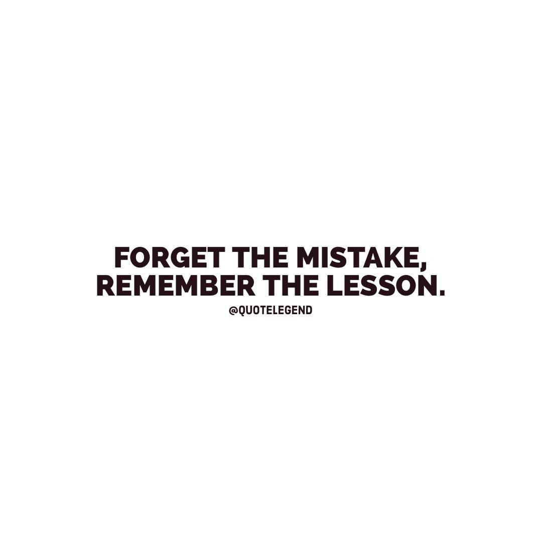 """Forget the mistake remember the lesson""-Anon [1080×1080]"