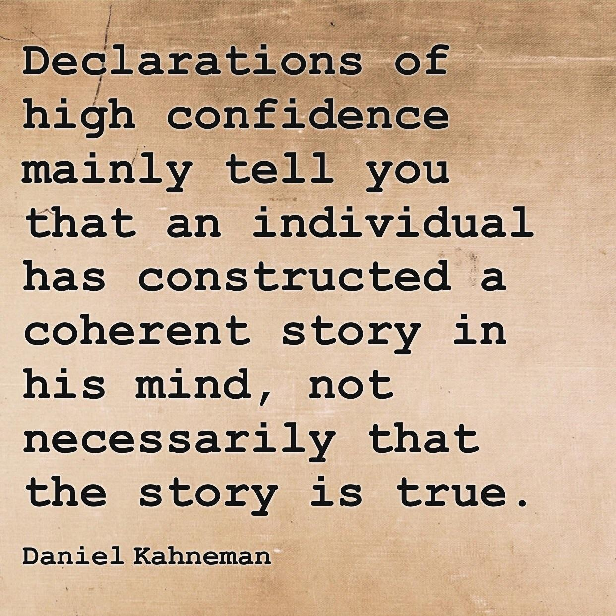 """Declarations of high confidence mainly tell you that an individual has constructed a coherent story in his mind…"" – Daniel Kahneman [1242×1242]"