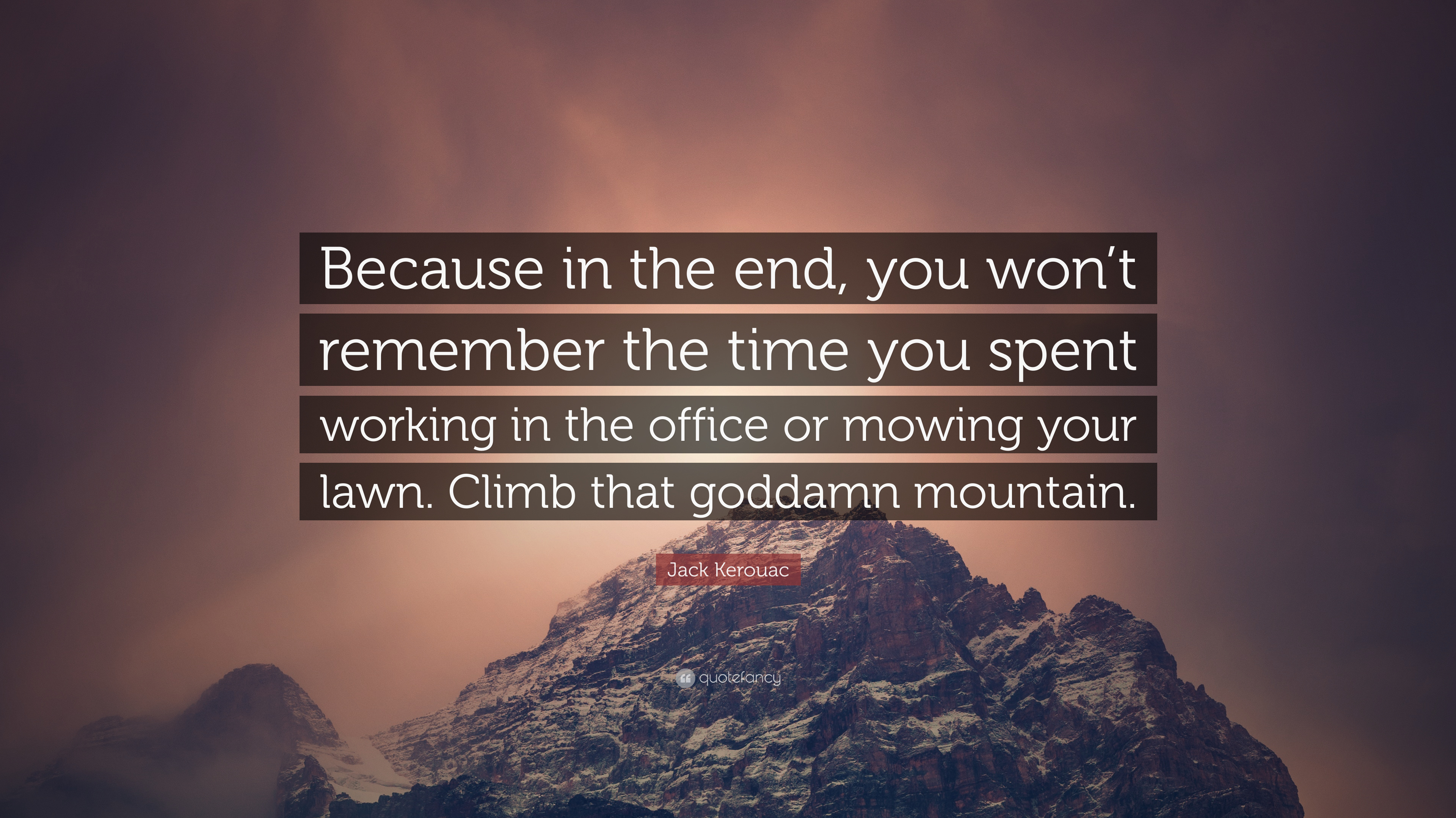 """Because in the end, you won't remember the time you spent working…"" – Jack Kerouac [3840×2160]"