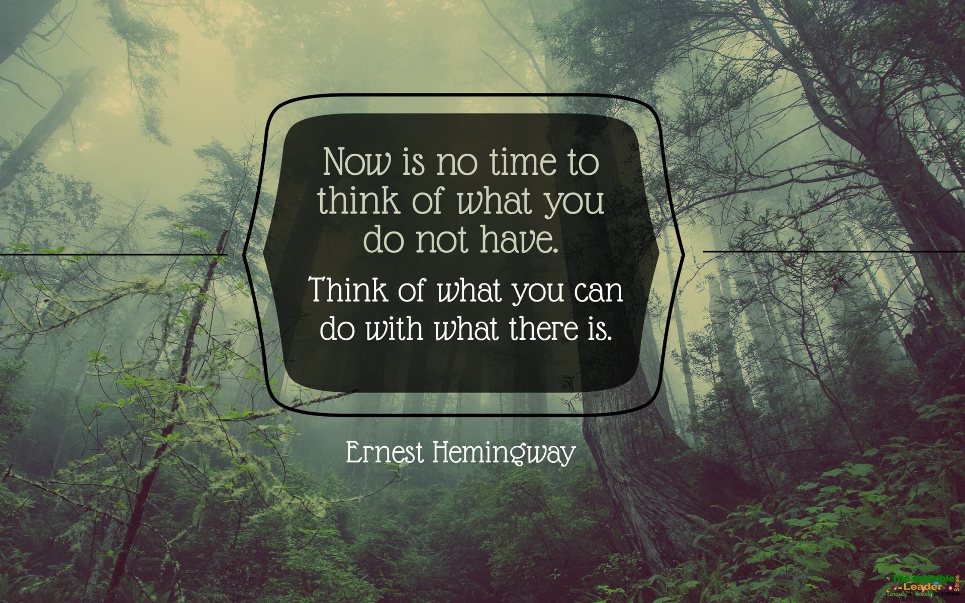 """Now is no time to think of what you do not have. Think of what you can do with what there is."" Ernest Hemingway! [1920×1200]"