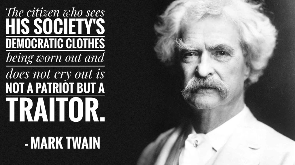 """The citizen who sees his society's democratic clothes being worn out and does not cry out is not a patriot but a traitor."" Mark Twain [1024×576][OC]"