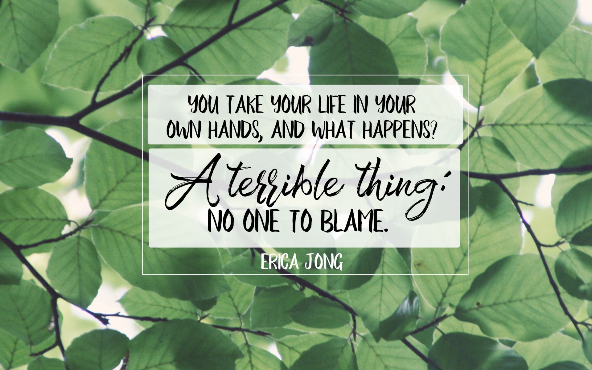 """You take your life in your own hands, and what happens? A terrible thing; no one to blame."" Erica Jong! [1920×1200]"