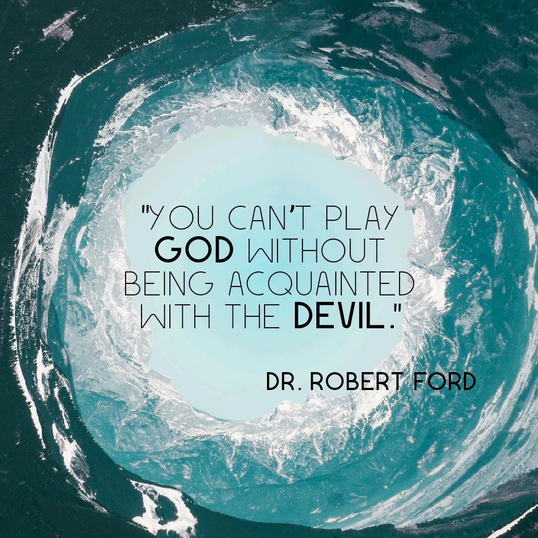 """You can't play god without being acquainted with the devil"". Dr. Robert Ford [1080×1080]"