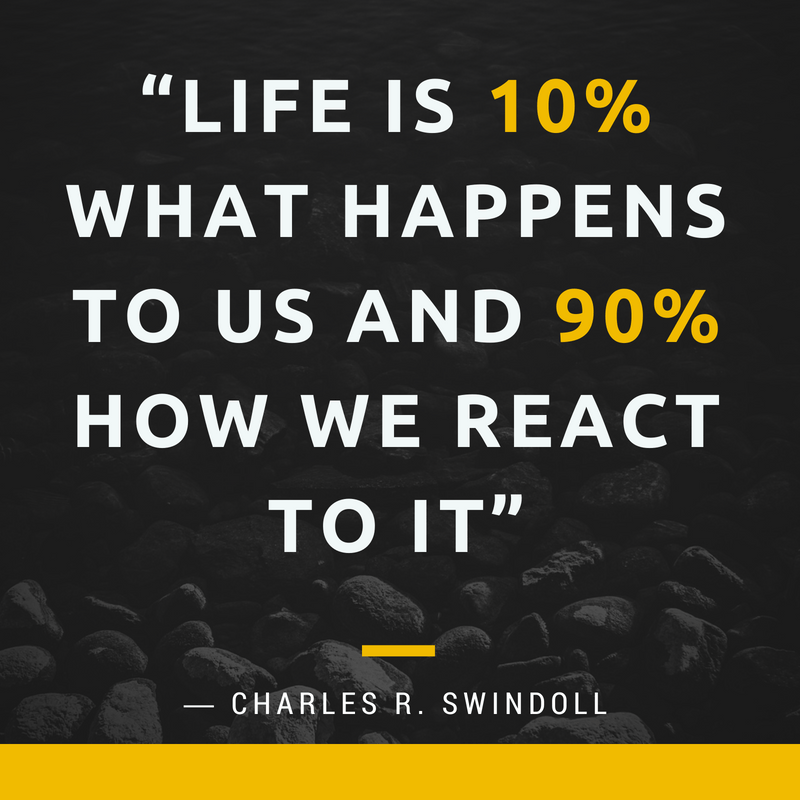 """Life is 10% what happens to us and 90% how we react to it"" – Charles R. Swindoll [800X800]"