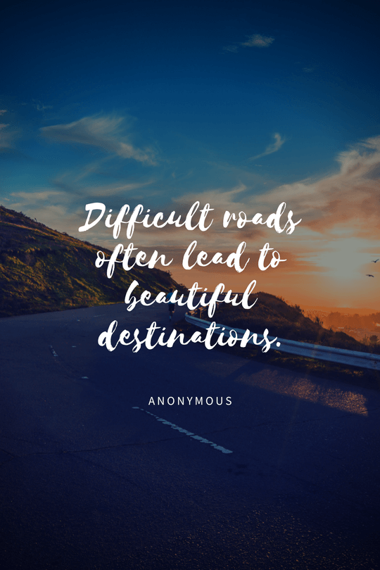"""Difficult roads often lead to beautiful destinations"" [500*800]"