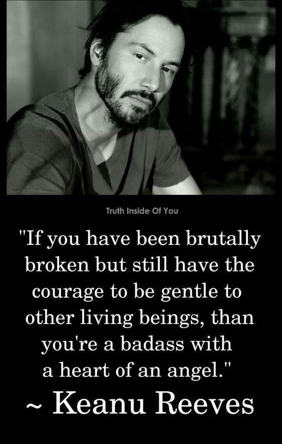 """If you have been brutally broken but still…"" – Keanu Reeves [563*885]"