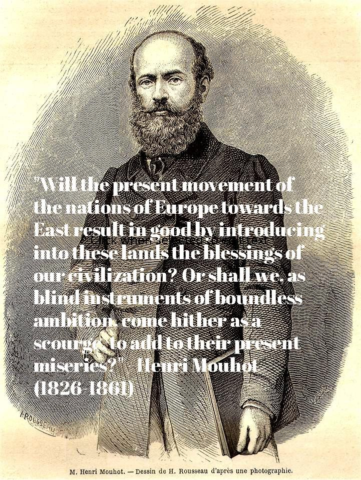 """Will the present movement of the nations of Europe towards the East…?"" – Henri Mouhot [721 × 959]"