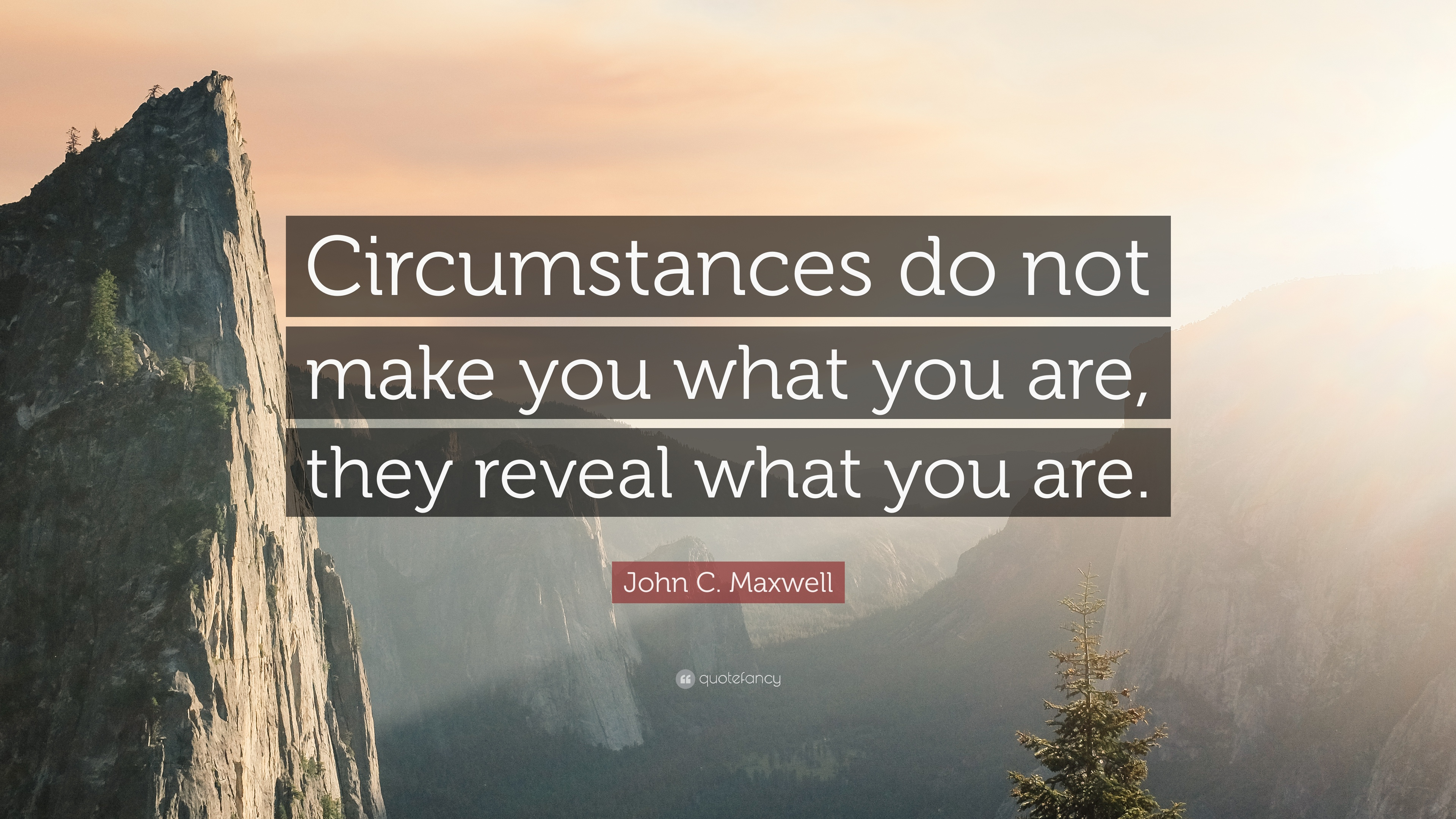 """Circumstances do not make you what you are, they reveal what you are."" – John C. Maxwell [3840×2160]"