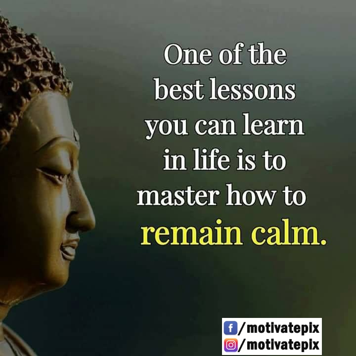 One of the best lessons you can learn in life is to master how to remain calm. / motlvateplx /motlvateplx https://inspirational.ly