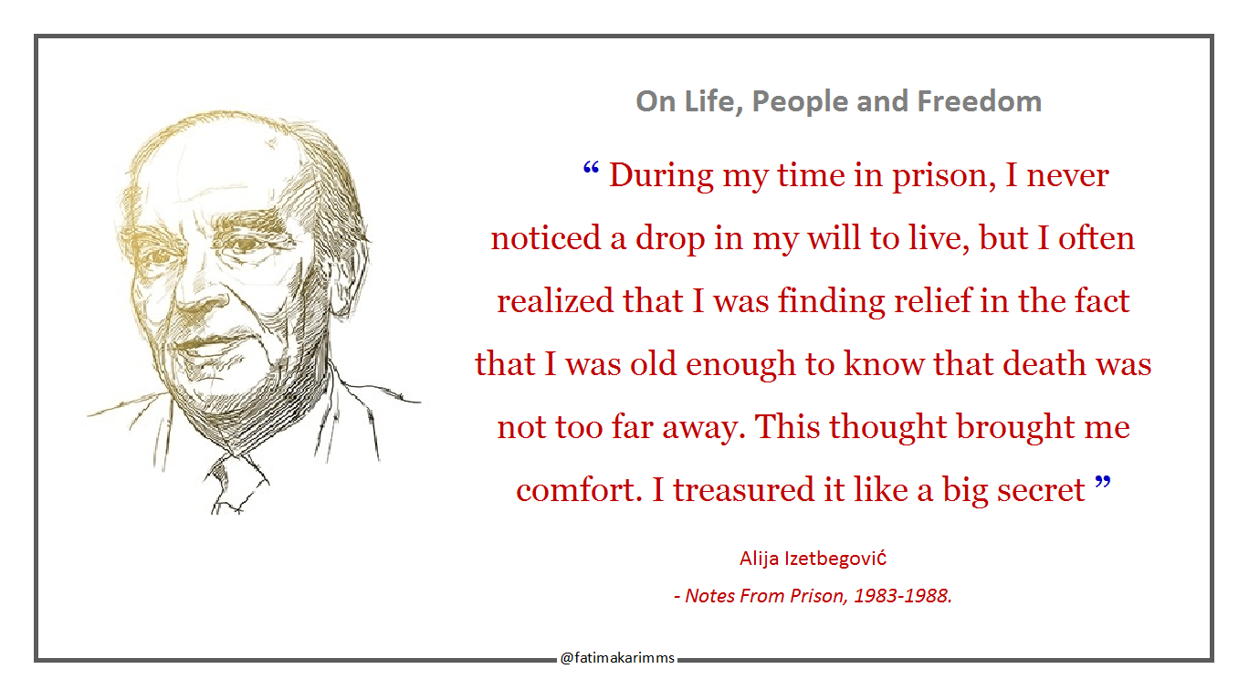 """ During my time in prison, I never noticed a drop in my will to live, but I often realized… "" Alija Izetbegović – Notes From Prison, 1983-1988. [1368*756]"