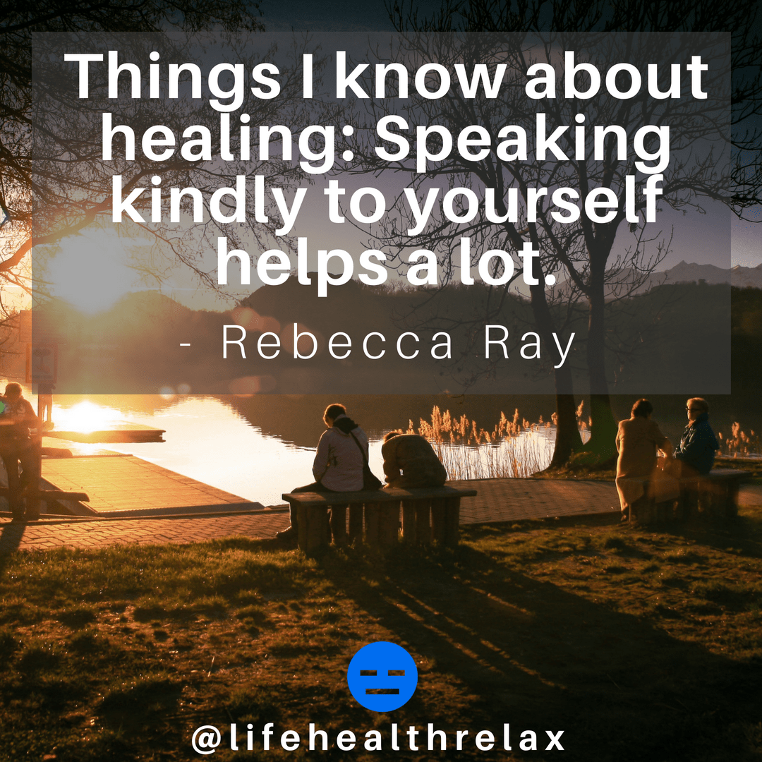 [Image] Things I know about healing: Speaking kindly to yourself helps a lot. – Rebecca Ray