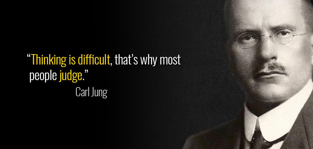 """Thinking is difficult, that's why most people judge."" – Carl Jung [1200 × 573]"