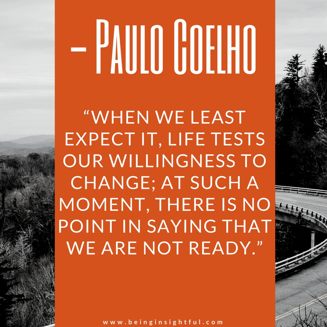 """When we least expect it, life tests our willingness to change; at such a moment, there is no point in saying that we are not ready.""- Paulo Coelho [1080×1080]"