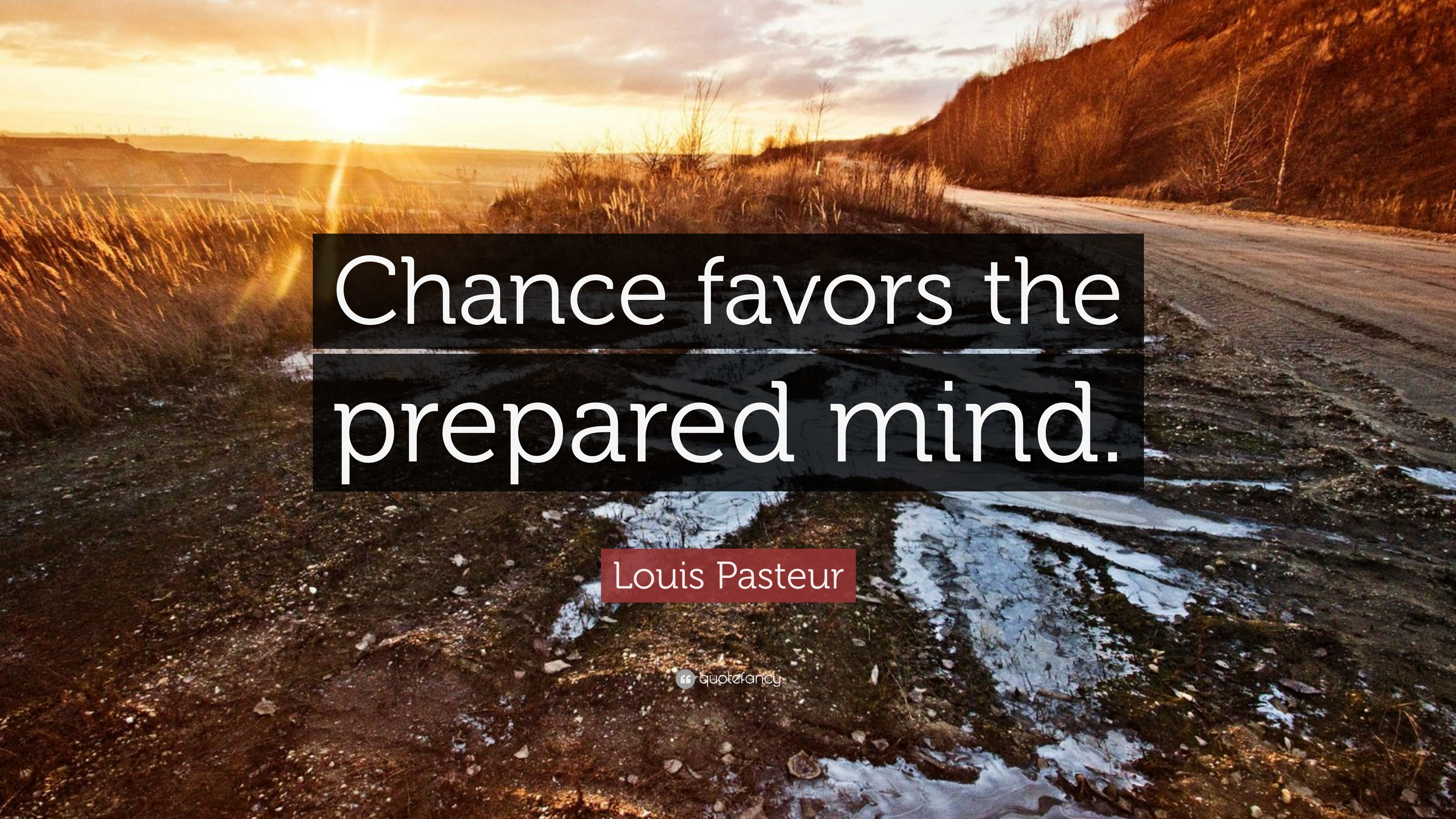 """Chance favors the prepared mind""-Louis Pasteur [3840 × 2160]"
