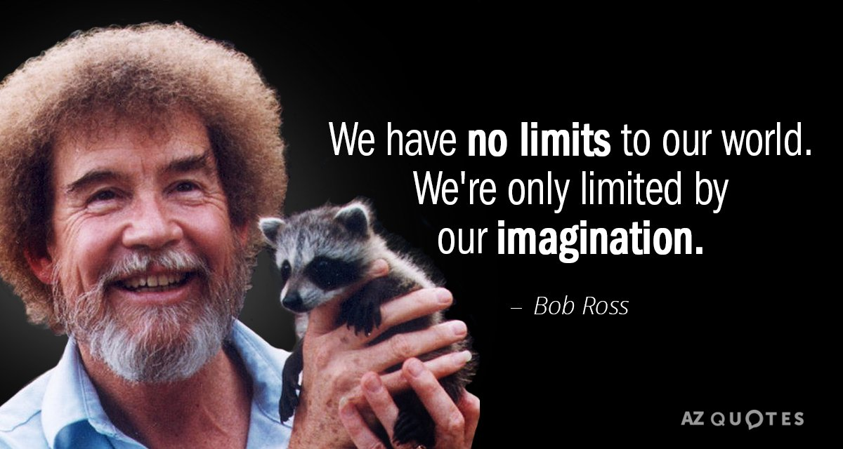 We Have No Limits To Our World. We're Only Limited By Our Imagination. — Bob https://inspirational.ly