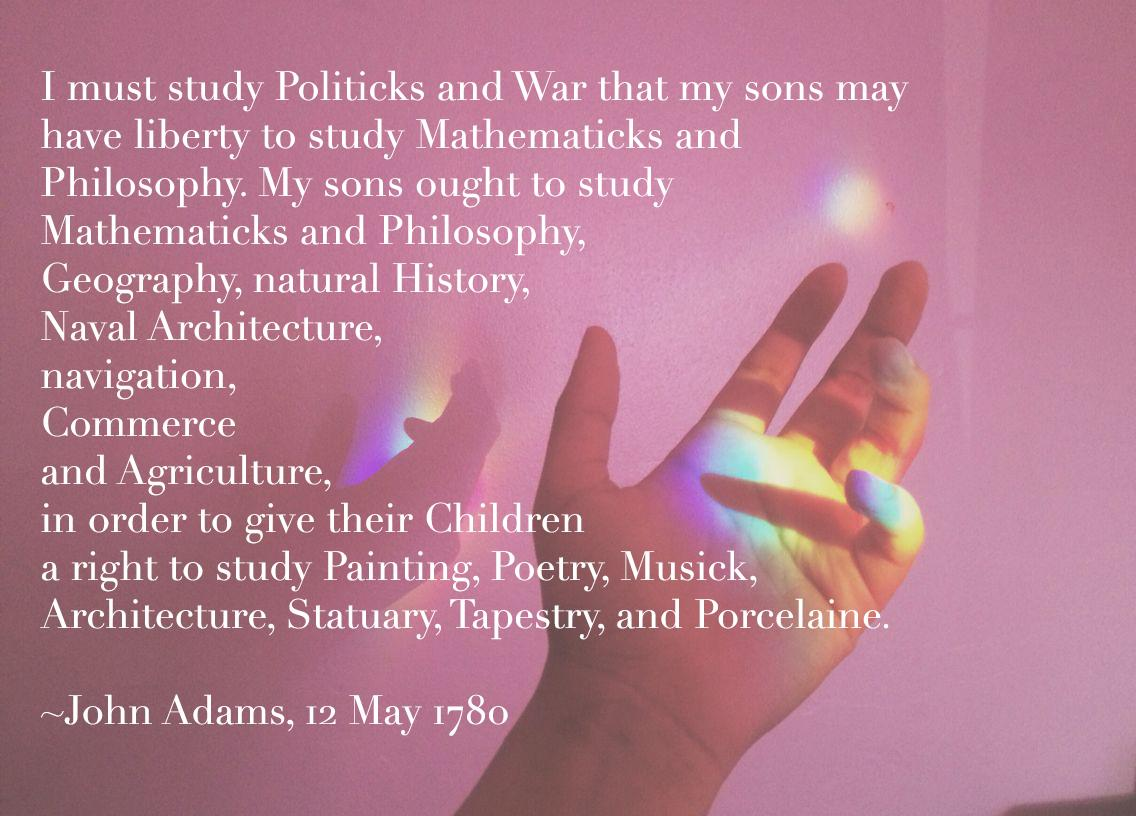 """I must study Politicks and War…"" -John Adams [1136 × 816]"