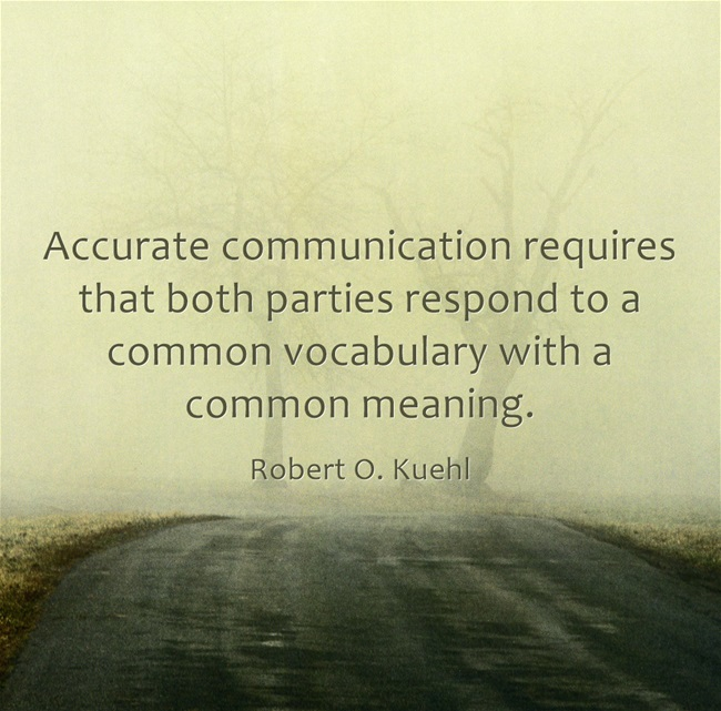 """Accurate communication requires that both parties respond to a common vocabulary with a common meaning"" – Robert O. Kuehl [650X641]"