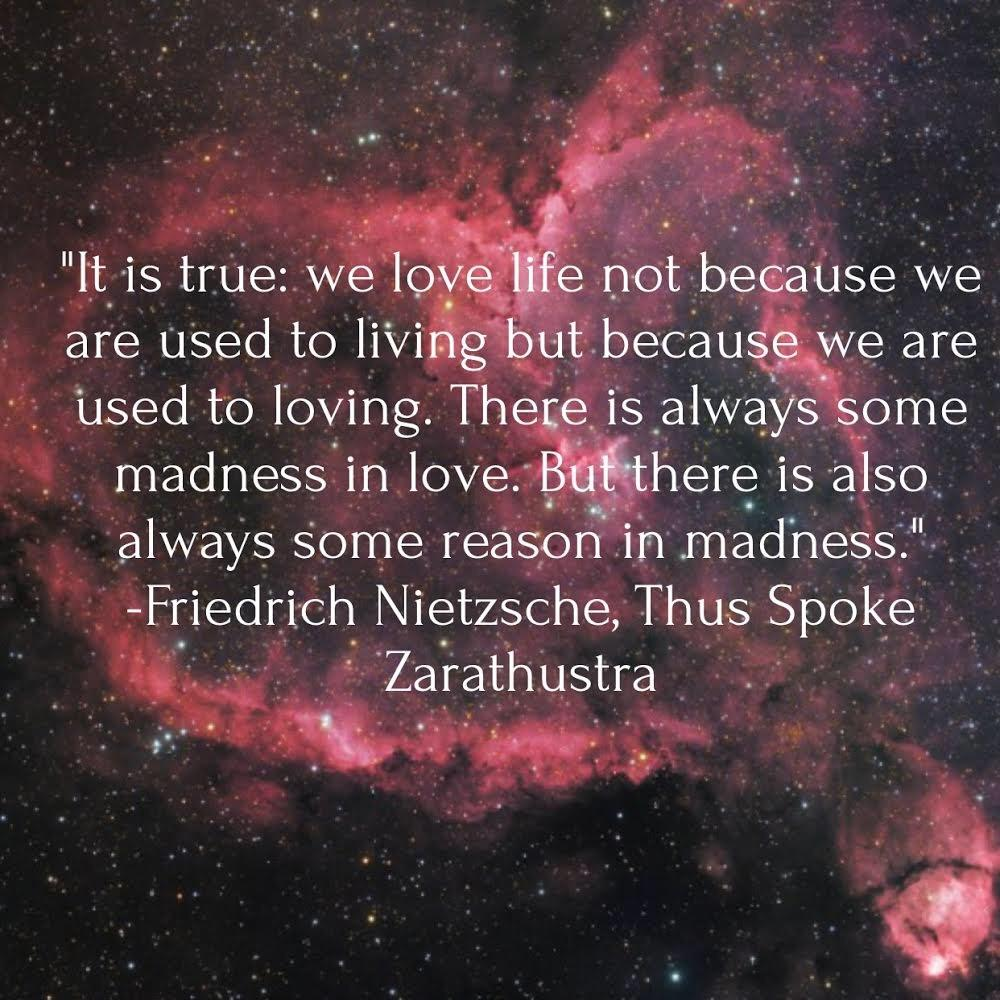 """It is true: we love life not because we are used to living but because we are used to loving. There is always some madness in love. But there is also always some reason in madness."" — Friedrich Nietzsche, Thus Spoke Zarathustra [2160×2560][OC]"