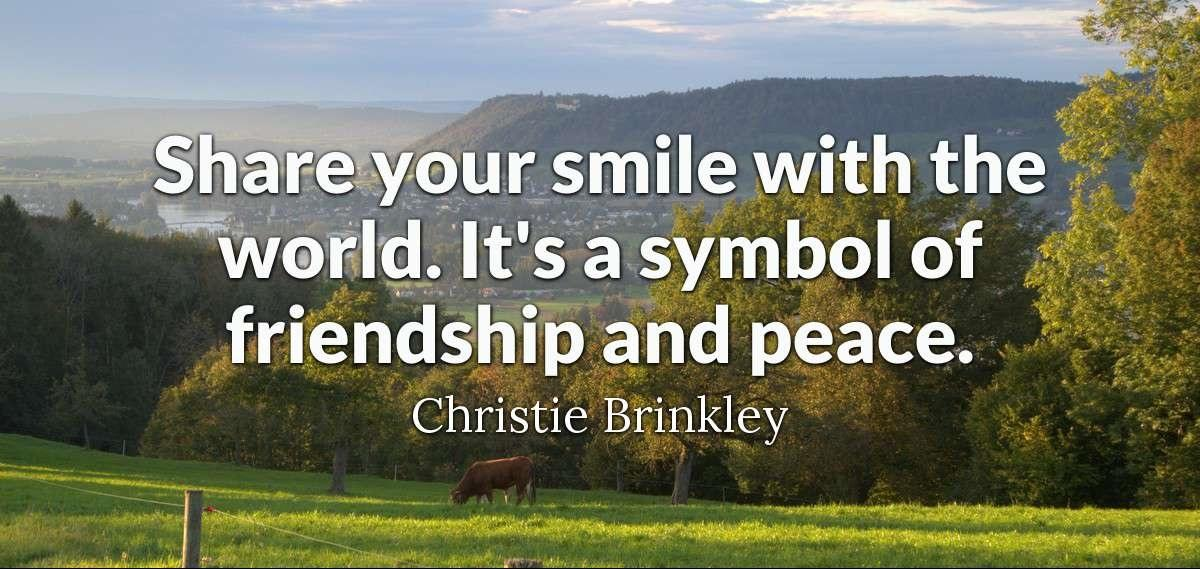 """Share your smile with the world.It's a symbol of friendship and peace.""-Christie Brinkley[1200X569]"