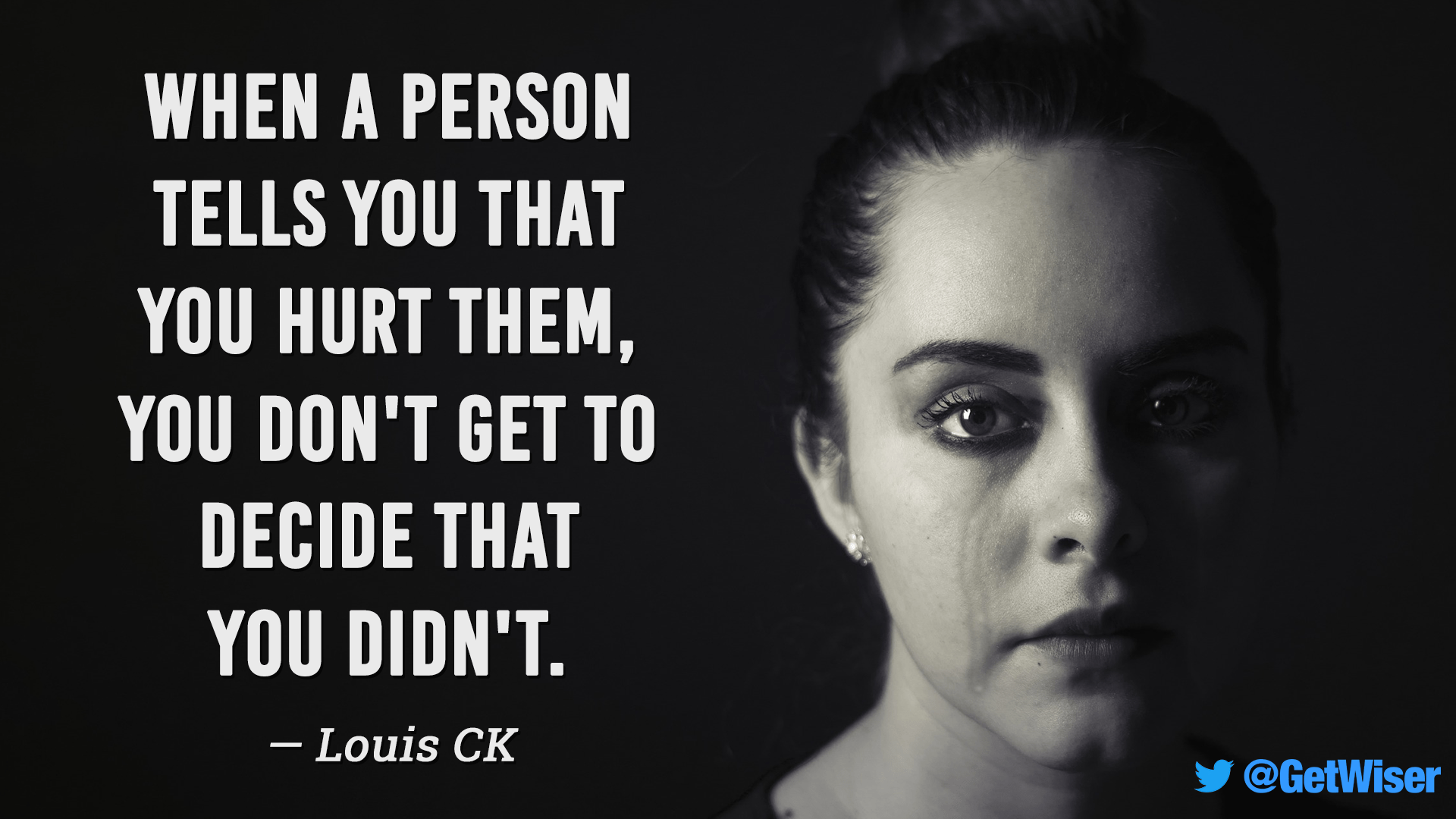 """""""When a person tells you that you hurt them, you don't get to decide that you didn't."""" – Louis CK [1920×1080]"""