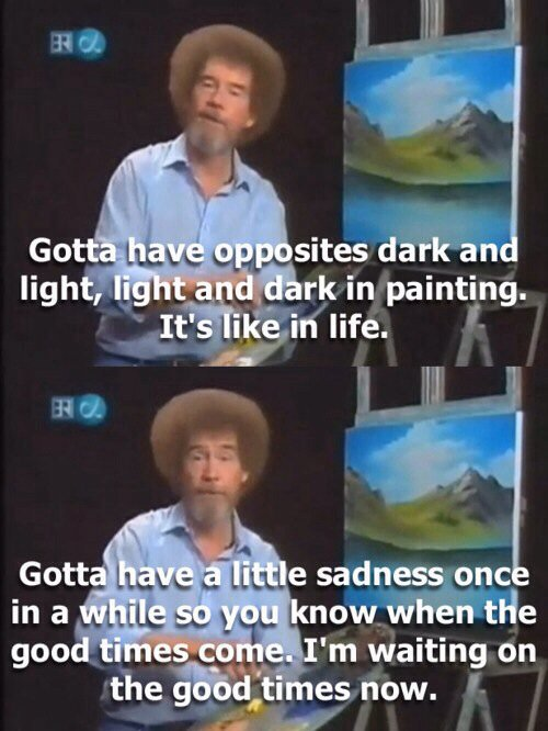 [Image] Bob Ross shortly after his wife passed. Hold out for the good times they will come.