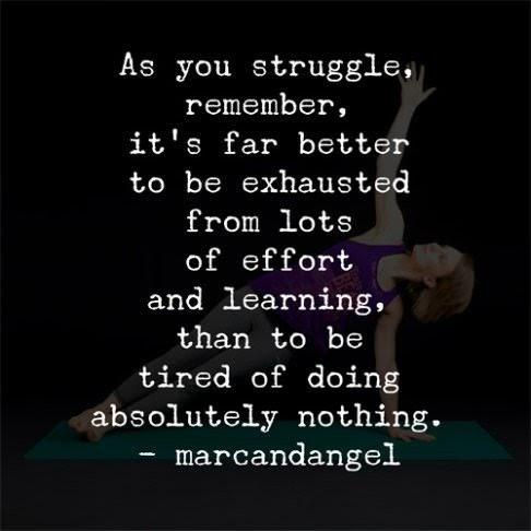 As you struggle. remember. it's far better to be exhausted from lots of effort and learning. than to be tired of doing absolutely nothing. - marcandangel https://inspirational.ly