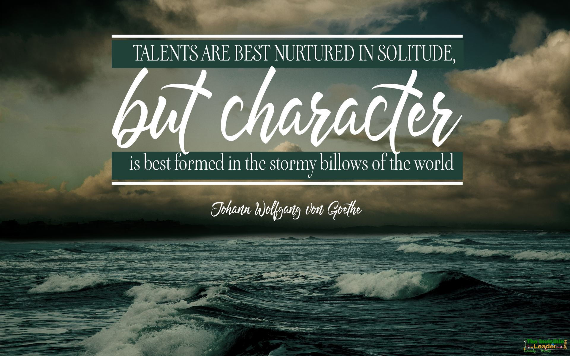 """Talents are best nurtured in solitude, but character is best formed in the stormy billows of the world"" Johann Wolfgang von Goethe [1920×1200]"
