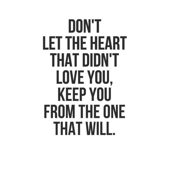 DDN'T LET THE HEART THAT DIDN'T LOVE YOU. KEEP YOU FROM THE ONE THAT WILL. https://inspirational.ly