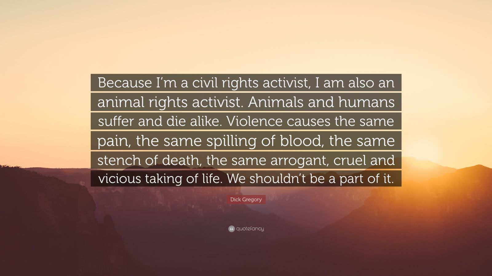 """Because I am a civil rights activist, I am also an animal rights activist."" -Dick Gregory [1600 x 900]"